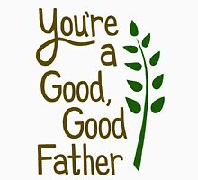Good Good Father Unisex T-Shirt