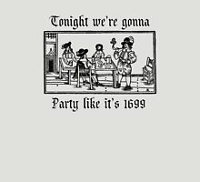 Tonight we're gonna party like it's 1699 Unisex T-Shirt