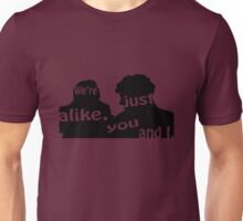 We're just alike, you and I Unisex T-Shirt
