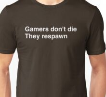 Gamers don't die They respawn Unisex T-Shirt