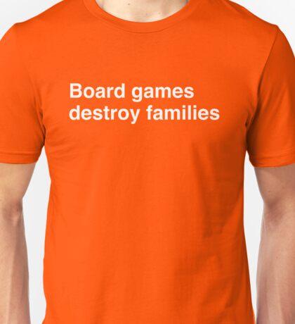Board games destroy families Unisex T-Shirt