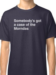 Somebody's got a case of the Morndas Classic T-Shirt