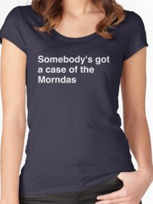 Somebody's got a case of the Morndas Women's Fitted Scoop T-Shirt