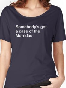 Somebody's got a case of the Morndas Women's Relaxed Fit T-Shirt