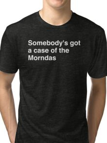 Somebody's got a case of the Morndas Tri-blend T-Shirt