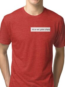 lol ur not Juliet O'Hara  Tri-blend T-Shirt