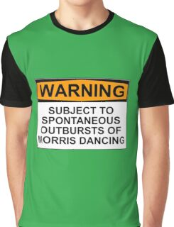 WARNING: SUBJECT TO SPONTANEOUS OUTBURSTS OF MORRIS DANCING Graphic T-Shirt