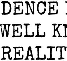 I'D ACCEPT THE EVIDENCE BUT IT'S WELL KNOW THAT REALITY HAS A LEFT WING BIAS Sticker