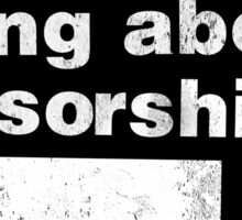 The Worst Thing About Censorship is ██ ████ (b) Sticker