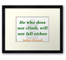 He Who Does Not Climb - Indian Proverb Framed Print