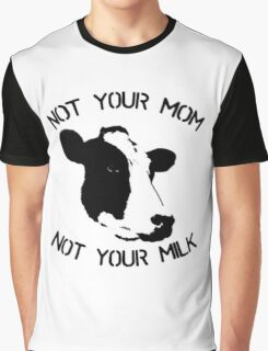 Not your mum, not your milk Graphic T-Shirt