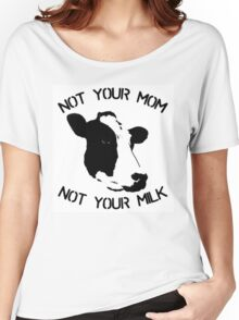 Not your mum, not your milk Women's Relaxed Fit T-Shirt