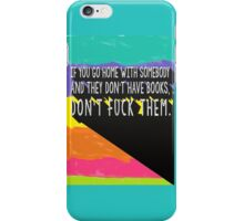 If you go home with somebody and they don't have books, don't fuck them. iPhone Case/Skin