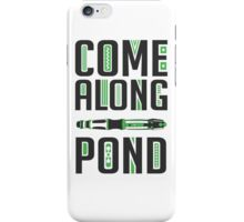 Come Along, Pond! iPhone Case/Skin