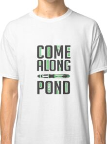 Come Along, Pond! Classic T-Shirt