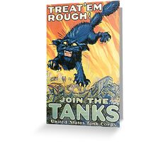 Treat 'em Rough - Join the Tanks Greeting Card
