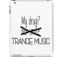 Trance music is my drug. iPad Case/Skin