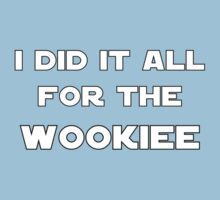 I Did It All For The Wookiee Kids Tee