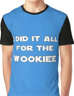 I Did It All For The Wookiee Graphic T-Shirt