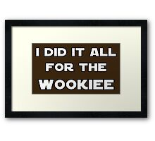 I Did It All For The Wookiee Framed Print