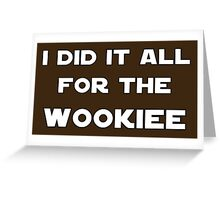 I Did It All For The Wookiee Greeting Card