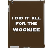 I Did It All For The Wookiee iPad Case/Skin
