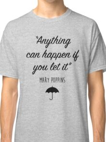 Mary Poppins - Anything can happen Classic T-Shirt