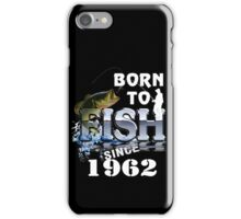 Born To Fish Since 1962 iPhone Case/Skin