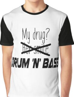 Drum and bass is my drug. Graphic T-Shirt