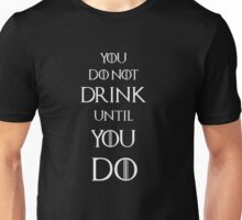 Game of thrones Tyrion Lannister You do not drink until you do Unisex T-Shirt