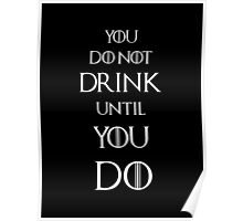 Game of thrones Tyrion Lannister You do not drink until you do Poster