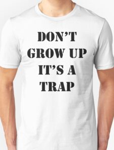 Don't Grow Up It's A Trap, Funny Quotes Unisex T-Shirt