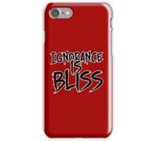 Ignorance is Bliss iPhone Case/Skin