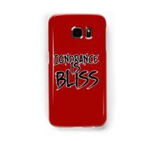 Ignorance is Bliss Samsung Galaxy Case/Skin