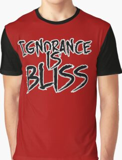 Ignorance is Bliss Graphic T-Shirt
