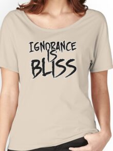 Ignorance is Bliss Women's Relaxed Fit T-Shirt