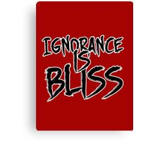 Ignorance is Bliss Canvas Print