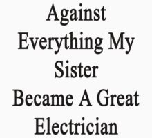 Against Everything My Sister Became A Great Electrician  by supernova23