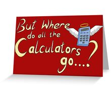 But where do all the calculators go? Greeting Card