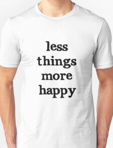 Less Things, More Happy Unisex T-Shirt