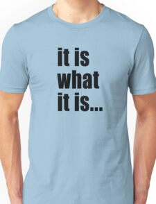 it is what it is (black text) Unisex T-Shirt