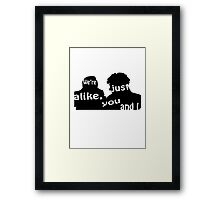 We're just alike, you and I Framed Print