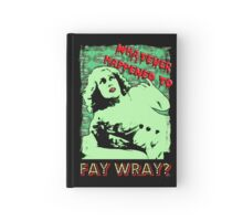 Whatever Happened To Fay Wray? Hardcover Journal