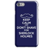 Keep calm and don't shave for Sherlock Holmes iPhone Case/Skin