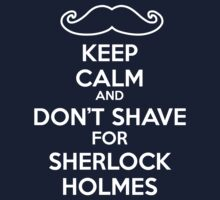 Keep calm and don't shave for Sherlock Holmes Baby Tee