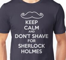 Keep calm and don't shave for Sherlock Holmes Unisex T-Shirt