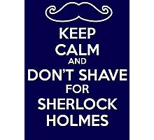 Keep calm and don't shave for Sherlock Holmes Photographic Print