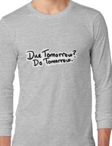 Due Tomorrow? Do Tomorrow. Floral Background Long Sleeve T-Shirt
