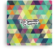 Due Tomorrow? Do Tomorrow. Geometric Background Canvas Print