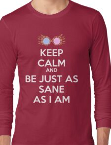 Keep calm and be just as sane as I am Long Sleeve T-Shirt